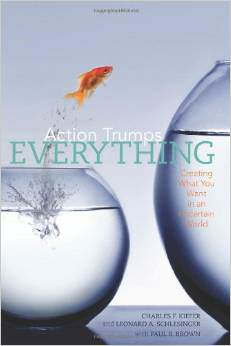 Action Trumps Everything: Creating What You Want in an Uncertain World
