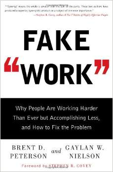Fake Work: Why People Are Working Harder than Ever but Accomplishing Less