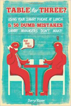 Table For Three Bringing Your Smart Phone To Lunch & 50 Dumb Mistakes Smart Managers Don't Make
