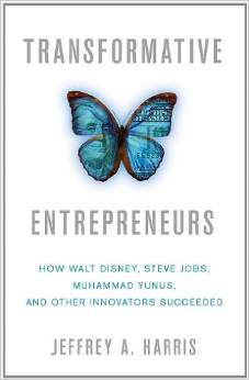 Transformative Entrepreneurs: How Walt Disney, Steve Jobs, Muhammad Yunus, and Other Innovators Succeeded